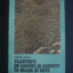 STELIAN RADU - PLANTATII DE ARBORI SI ARBUSTI IN ORASE SI SATE