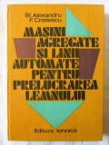 MASINI AGREGATE SI LINII AUTOMATE PENTRU PRELUCRAREA LEMNULUI,  1983. Carte noua