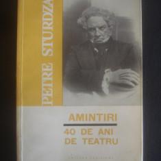 PETRE STURDZA - AMINTIRI * 40 DE ANI DE TEATRU - Carte Teatru