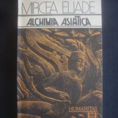 MIRCEA ELIADE - ALCHIMIA ASIATICA - Filosofie