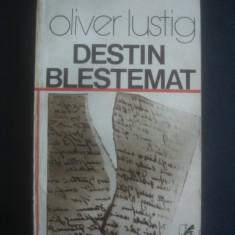 OLIVER LUSTIG - DESTIN BLESTEMAT, Alta editura