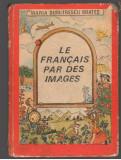 (C7420) LE FRANCAIS PAR DES IMAGES DE MARIA DUMITRESCU BRATES