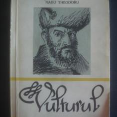 RADU THEODORU - VULTURUL volumul 1 - Roman istoric