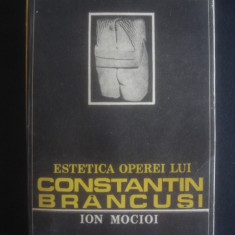 ION MOCIOI - ESTETICA OPEREI LUI CONSTANTIN BRANCUSI - Carte sculptura