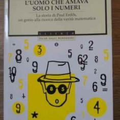 L'uomo Che Amava Solo I Numeri. La Storia Di Paul Erdos, Un G - Paul Hoffman, 395094 - Carte in italiana