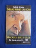 GABRIEL LIICEANU - APOCALIPSA DUPA CIORAN : TREI ZILE DE CONVORBIRI - 1995