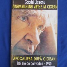 GABRIEL LIICEANU - APOCALIPSA DUPA CIORAN : TREI ZILE DE CONVORBIRI - 1995 - Filosofie