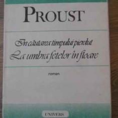 In Cautarea Timpului Pierdut La Umbra Fetelor In Floare - Proust ,395126