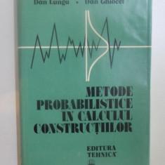 METODE PROBABILISTICE IN CALCULUL CONSTRUCTIILOR de DAN LUNGU, DAN GHIOCEL - Carti Mecanica