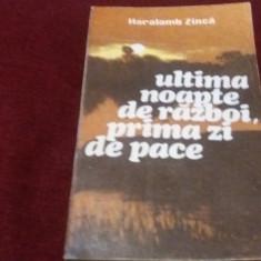 HARALAMB ZINCA - ULTIMA NOAPTE DE RAZBOI PRIMA ZI DE PACE - Roman istoric