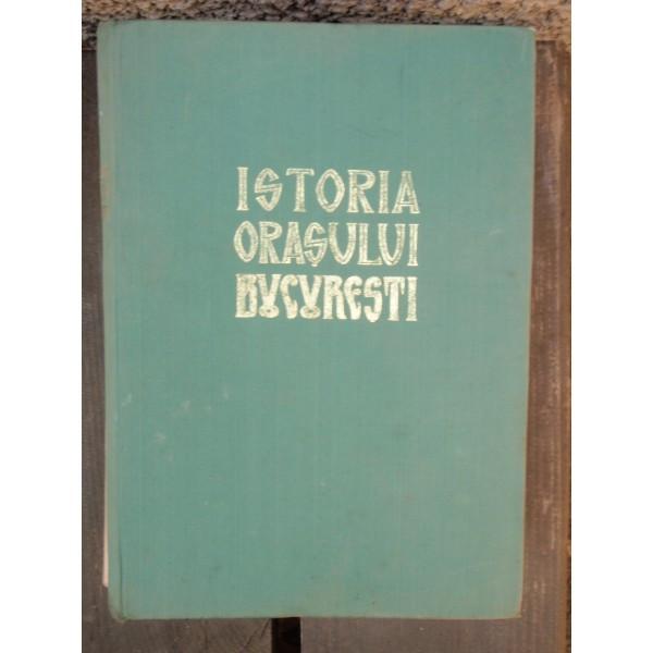 ISTORIA ORASULUI BUCURESTI - VOL.I