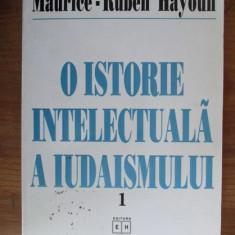Maurice-Ruben Hayoun - O istorie intelectuala a iudaismului (volumul 1) - Carti Iudaism