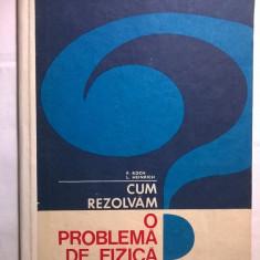 F. Koch, L. Heinrich - Cum rezolvam o problema de fizica - Carte Fizica