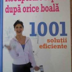 Recuperare Rapida Dupa Orice Boala 1001 Solutii Eficiente - Necunoscut, 395332 - Carte Medicina alternativa