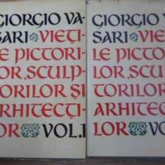Vietile Pictorilor, Sculptorilor Si Arhitectilor Vol.1-2 - Giorgio Vasari, 395361 - Album Arta