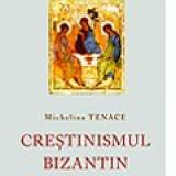 CRESTINISMUL BIZANTIN. Istorie, teologie, tradiţii monastice Michelina Tenace