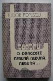 Tudor Popescu - Teatru - O Dragoste Nebuna, Nebuna... ( cu Autograful Autorului), Tudor Popescu