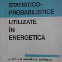 Metode Statistico-probabilistice Utilizate In Energetica - V. Nitu, H. Albert, M. Bradescu ,395406