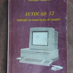 AUTOCAD 12 - APLICATII IN CONSTRUCTIA DE MASINI, GHEORGHE CHIRITA - Manual Autocad