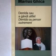 Marius Ghica - Derrida sau a gandi altfel / Derrida ou penser autrement - Carte poezie