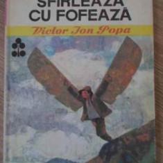 Sfarleaza Cu Fofeaza - Victor Ion Popa, 395436 - Carte Basme