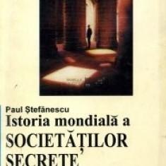 Istoria Mondiala a Societatilor Secrete - Paul Stefanescu - Carte masonerie