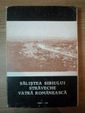 SALISTEA SIBIULUI , STRAVECHE VATRA ROMANEASCA de VICTOR V. GRECU , 1990