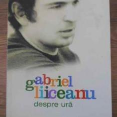 Despre Ura - Gabriel Liiceanu, 395804 - Filosofie