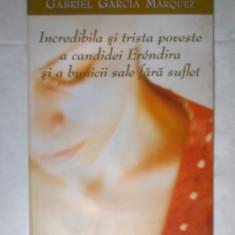 Gabriel Garcia Marquez - Incredibila si trista poveste a candidei Erendira si a bunicii sale fara suflet - Roman