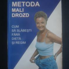 METODA MALI DROZD - CUM SA SLABESTI FARA DIETA SI REGIM - Carte Dietoterapie