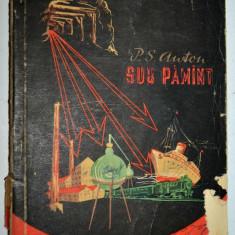 P. S. Anton - Sub Pamant - 1957 - Carti Energetica