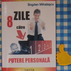 8 zile catre putere personala Bogdan Mihalascu