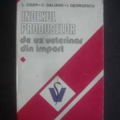 L. CISER, C. GALIANO - INDEXUL PRODUSELOR DE UZ VETERINAR DIN IMPORT - Carte Medicina veterinara