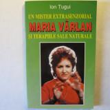 Maria Varlan - un mister extrasenzorial si terapiile sale, Ion Tugui, 1997