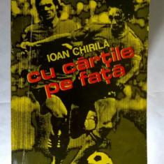 Ioan Chirila - Cu cartile pe fata - Carte sport