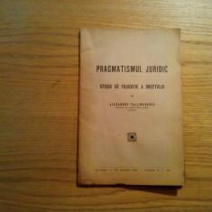 PRAGMATISMUL JURIDIC * Studiu de Filozofie a Dreptului - Alex. Vallimarescu - Carte Teoria dreptului
