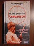 La vanatoare cu Ceausescu - Vasile Crisan (2010)