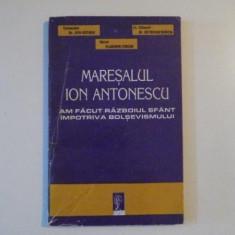 MARESALUL ION ANTONESCU, AM FACUT RAZBOIUL SFANT IMPOTRIVA BOLSEVISMULUI de JIPA ROTARU, VLADIMIR ZODIAN, OCTAVIAN BURCIN, ORADEA 1994 - Istorie