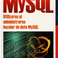 Utilizarea si administrarea bazelor de date MySQL - Autor(i): Vikram Vaswani - Carte baze de date