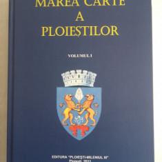 MAREA CARTE A PLOIESTILOR, VOL 1   ///  2011 ,monografie Ploiesti