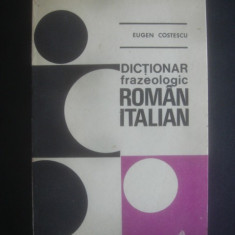 EUGEN COSTESCU - DICTIONAR FRAZEOLOGIC ROMAN-ITALIAN - Curs Limba Italiana