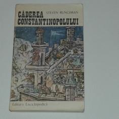 STEVEN RUNCIMAN - CADEREA CONSTANTINOPOLULUI - Istorie