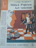 Mitica Popescu. Act Venetian - Camil Petrescu ,396048