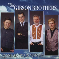 Gibson Brothers - Spread Your Wings ( 1 CD )