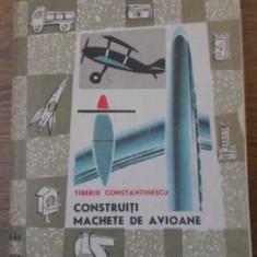 Construiti Machete De Avioane (contine Planse) - Tiberiu Constantin, 396067
