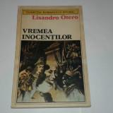 LISANDRO OTERO - VREMEA INOCENTILOR - colectia Romanului istoric - - Roman istoric
