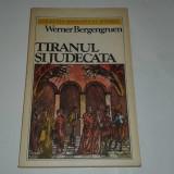 WERNER BERGENGRUEN - TIRANUL SI JUDECATA - colectia Romanului istoric - - Roman istoric