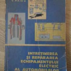 Intretinerea Si Repararea Echipamentului Electric Al Automobi - V. Raicu, 396203