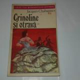 JACQUES CHABANNES - CRINOLINE SI OTRAVA - colectia Romanului istoric - - Roman istoric
