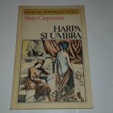 ALEJO CARPENTIER - HARPA SI UMBRA - colectia Romanului istoric - - Roman istoric